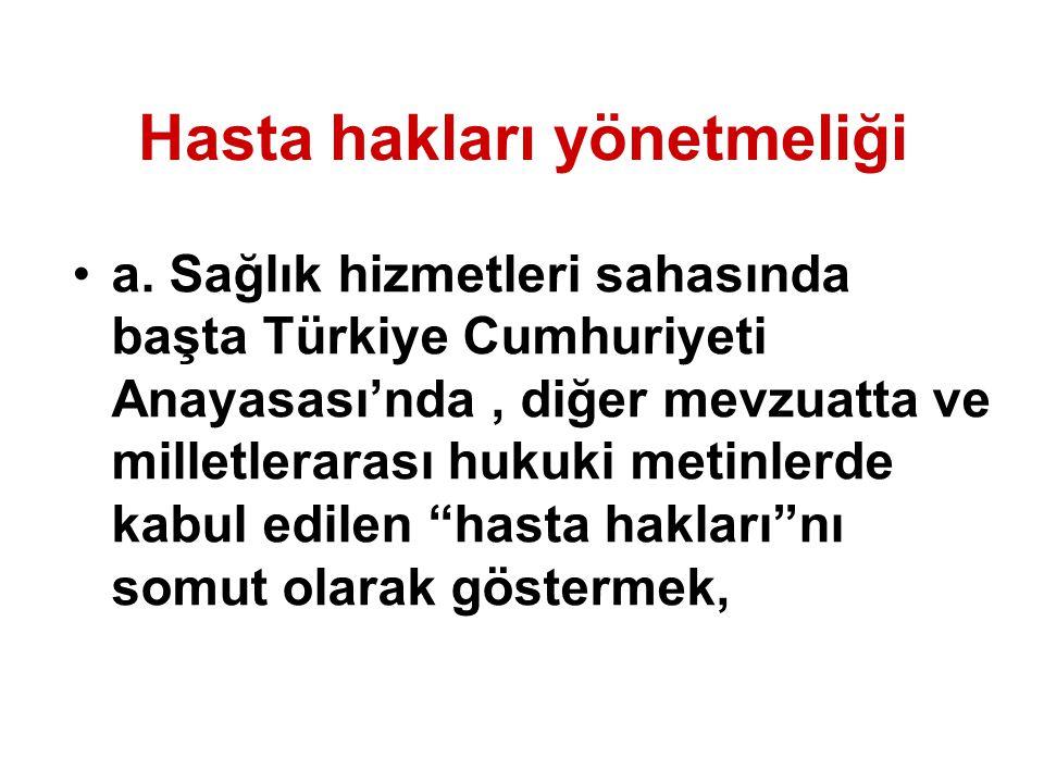 Hasta hakları yönetmeliği a. Sağlık hizmetleri sahasında başta Türkiye Cumhuriyeti Anayasası'nda, diğer mevzuatta ve milletlerarası hukuki metinlerde