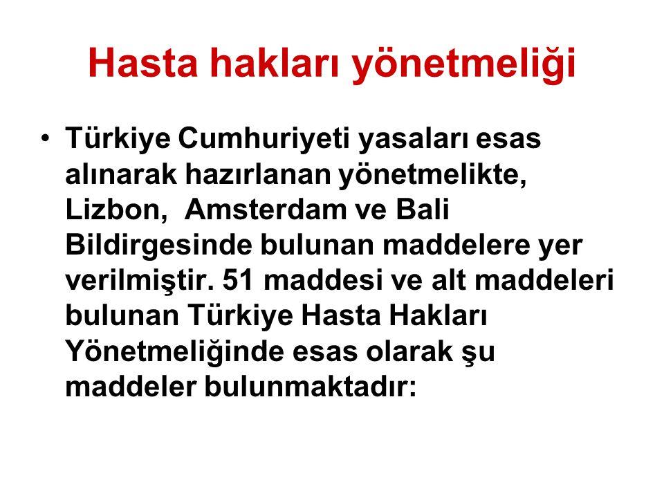 Hasta hakları yönetmeliği Türkiye Cumhuriyeti yasaları esas alınarak hazırlanan yönetmelikte, Lizbon, Amsterdam ve Bali Bildirgesinde bulunan maddeler