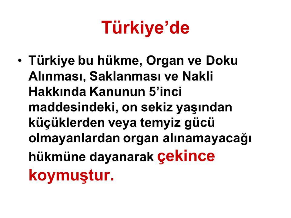 Türkiye'de Türkiye bu hükme, Organ ve Doku Alınması, Saklanması ve Nakli Hakkında Kanunun 5'inci maddesindeki, on sekiz yaşından küçüklerden veya temy