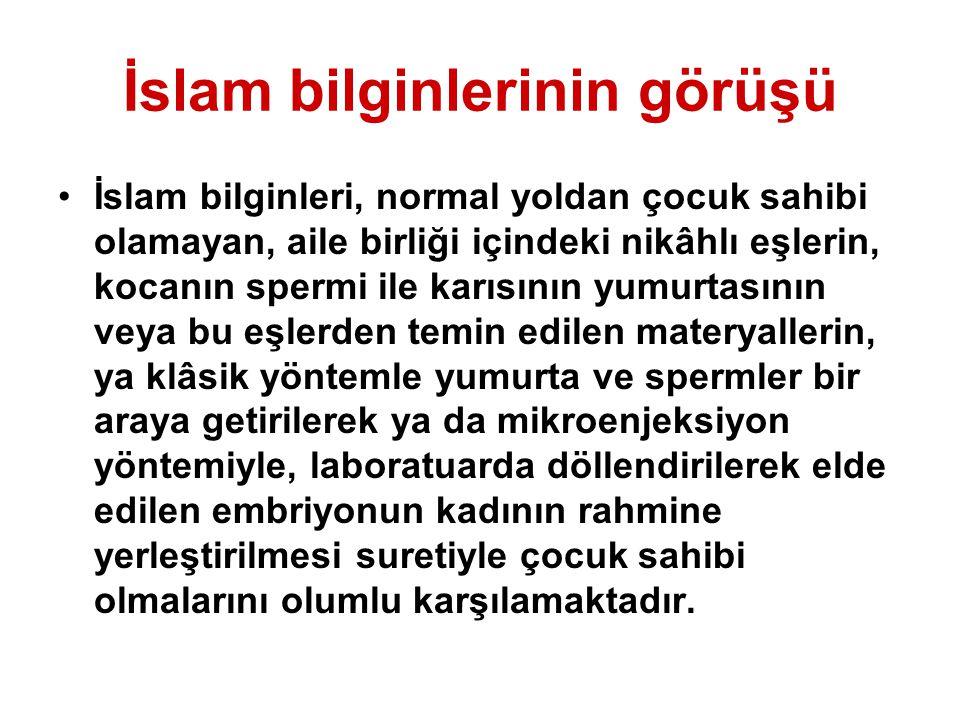 İslam bilginlerinin görüşü İslam bilginleri, normal yoldan çocuk sahibi olamayan, aile birliği içindeki nikâhlı eşlerin, kocanın spermi ile karısının