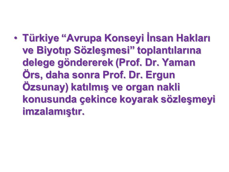 """Türkiye""""Avrupa Konseyi İnsan Hakları ve Biyotıp Sözleşmesi"""" toplantılarına delege göndererek (Prof. Dr. Yaman Örs, daha sonra Prof. Dr. Ergun Özsunay)"""