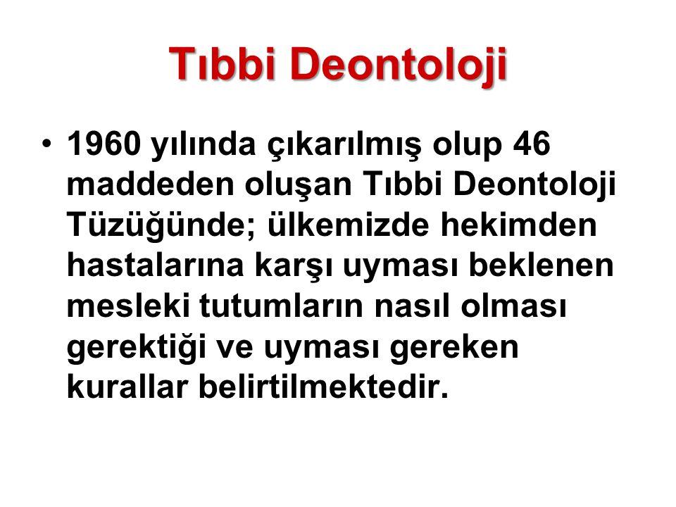 Tıbbi Deontoloji 1960 yılında çıkarılmış olup 46 maddeden oluşan Tıbbi Deontoloji Tüzüğünde; ülkemizde hekimden hastalarına karşı uyması beklenen mesl