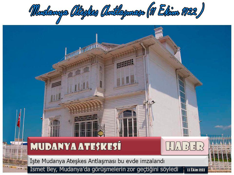 Mudanya Ateşkes Anlaşması hangi savaşın üzerine imzalanmıştır? Ordumuzun, Büyük Taarruz ile İzmir'i kurtarması ve yurttan düşmanı atması İngilizleri k