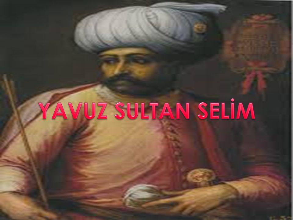  I.Selim bilinen adıyla Yavuz Sultan Selim,Hâdim'ul-Harameyn'uş-Şerifeyn (Mekke ve Medine'nin hizmetkârı)  10 Ekim 1470'te Amasya'da doğdu.