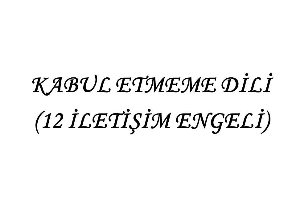 KABUL ETMEME DİLİ (12 İLETİŞİM ENGELİ)