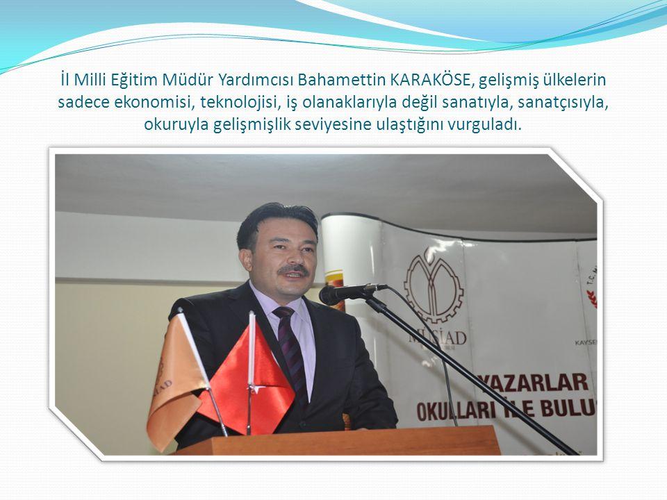Şair Haydar Ergülen de proje için İl Milli Eğitim Müdürlüğü ve MÜSİAD Kayseri Şubesi ne teşekkür etti Şairlerin yüce kişiler olduğunu düşünürüm.