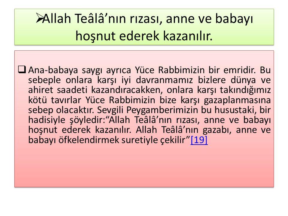  Allah Teâlâ'nın rızası, anne ve babayı hoşnut ederek kazanılır.  Ana-babaya saygı ayrıca Yüce Rabbimizin bir emridir. Bu sebeple onlara karşı iyi d