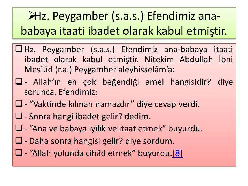  Hz. Peygamber (s.a.s.) Efendimiz ana- babaya itaati ibadet olarak kabul etmiştir.  Hz. Peygamber (s.a.s.) Efendimiz ana-babaya itaati ibadet olarak