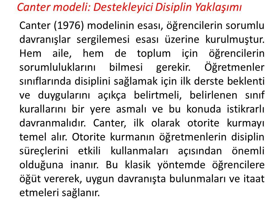 Canter modeli: Destekleyici Disiplin Yaklaşımı Canter (1976) modelinin esası, öğrencilerin sorumlu davranışlar sergilemesi esası üzerine kurulmuştur.