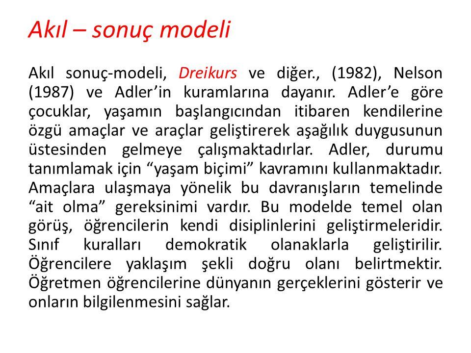 Akıl – sonuç modeli Akıl sonuç-modeli, Dreikurs ve diğer., (1982), Nelson (1987) ve Adler'in kuramlarına dayanır. Adler'e göre çocuklar, yaşamın başla