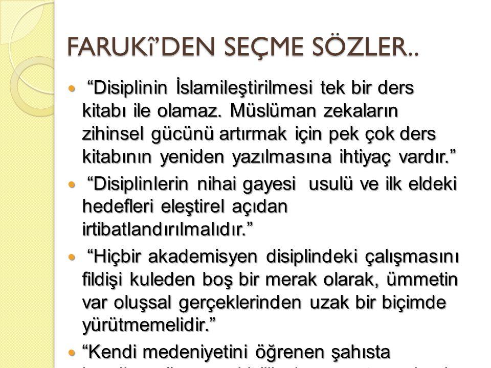 """FARUKî'DEN SEÇME SÖZLER.. """"Disiplinin İslamileştirilmesi tek bir ders kitabı ile olamaz. Müslüman zekaların zihinsel gücünü artırmak için pek çok ders"""
