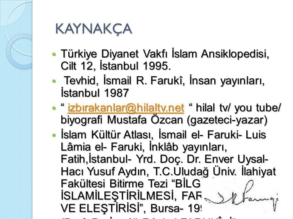 """KAYNAKÇA KAYNAKÇA  Türkiye Diyanet Vakfı İslam Ansiklopedisi, Cilt 12, İstanbul 1995.  Tevhid, İsmail R. Farukî, İnsan yayınları, İstanbul 1987  """""""