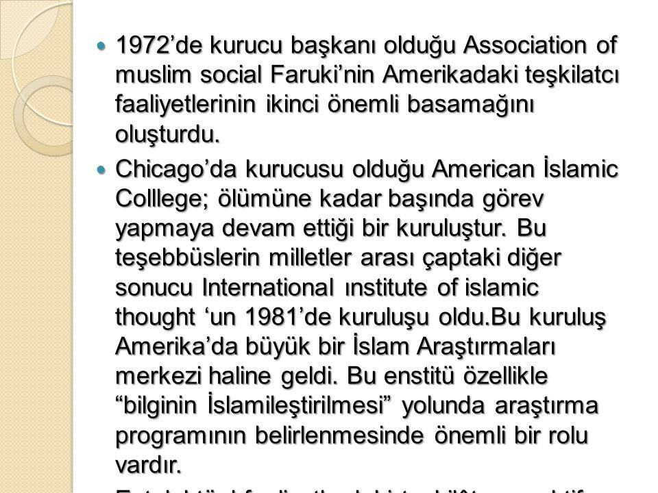1972'de kurucu başkanı olduğu Association of muslim social Faruki'nin Amerikadaki teşkilatcı faaliyetlerinin ikinci önemli basamağını oluşturdu. 1972'