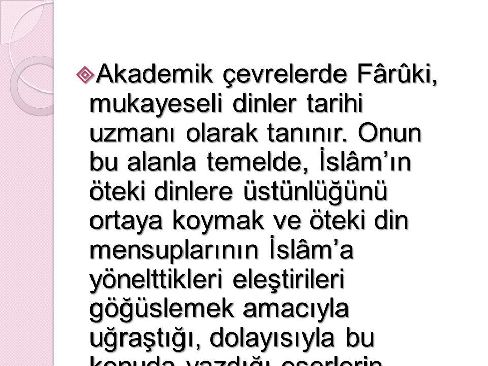  Fârûki'nin, 1980'li yıllarda çağdaş İslâm düşüncesi çevrelerinin gündemini İşgal eden bilginin İslâmîleştirilmesi tezini yazmıştır.