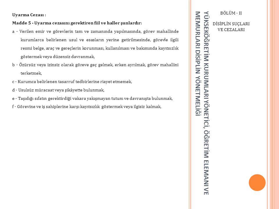 YÜKSEKÖĞRETİM KURUMLARI YÖNETİCİ, ÖĞRETİM ELEMANI VE MEMURLARI DİSİPLİN YÖNETMELİĞİ BÖLÜM - II DİSİPLİN SUÇLARI VE CEZALARI Üniversite Öğretim Mesleğinden veya Kamu Görevinden Çıkarma: Madde 11 - (Değişik:RG-07/11/1998-23516) Aşağıdaki disiplin suçlarından (b) bendinde yer alanları işleyenlere kamu görevinden çıkarma cezası verilir.