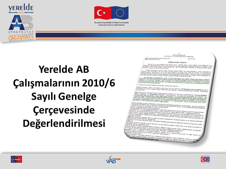 Valilikler koordinasyonunda illerde yapılan çalışmaların Türkiye'nin Yeni AB Stratejisi ve AB İletişim Stratejisi'ne katkı sağlaması İçişleri Bakanlığı DİAB, AB Bakanlığı ve Valilikler arasında daha etkin bir işbirliği ihtiyacı GEREKÇE Valiliklerce yürütülen ve/veya koordinasyonu sağlanan AB çalışmalarının daha etkin yürütülmesi, illerin potansiyelinin değerlendirilmesi İlgili kurumların ve personelin görev tanımlarının belirlenmesi