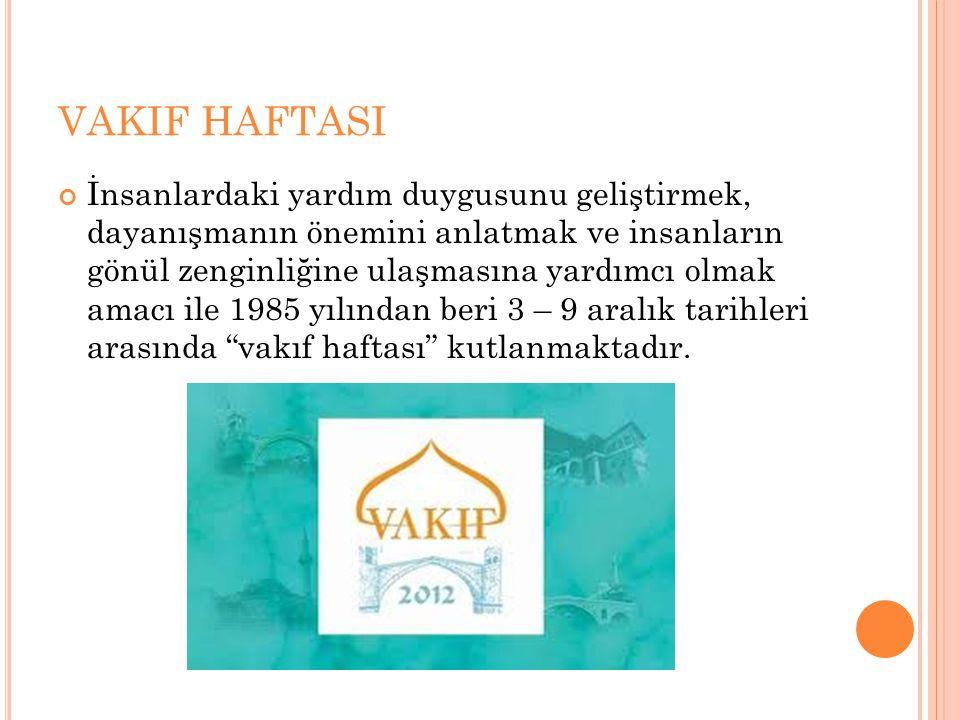 VAKIF HAFTASI İnsanlardaki yardım duygusunu geliştirmek, dayanışmanın önemini anlatmak ve insanların gönül zenginliğine ulaşmasına yardımcı olmak amac