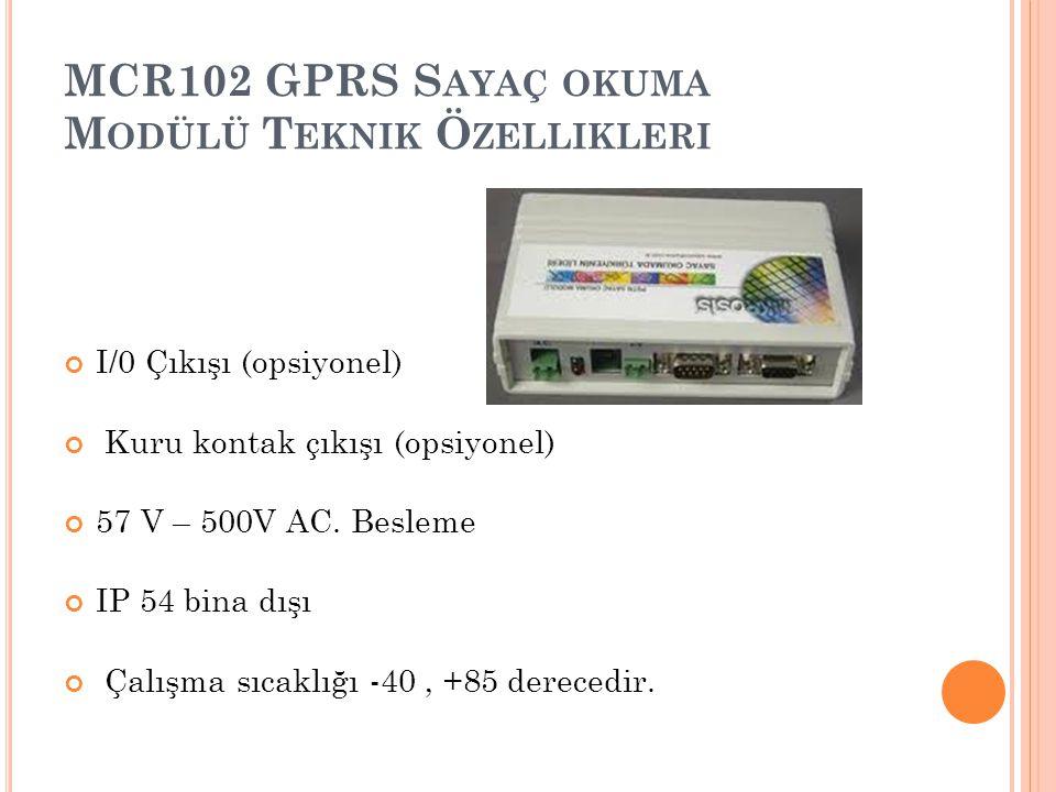 MCR102 GPRS S AYAÇ OKUMA M ODÜLÜ T EKNIK Ö ZELLIKLERI I/0 Çıkışı (opsiyonel) Kuru kontak çıkışı (opsiyonel) 57 V – 500V AC. Besleme IP 54 bina dışı Ça