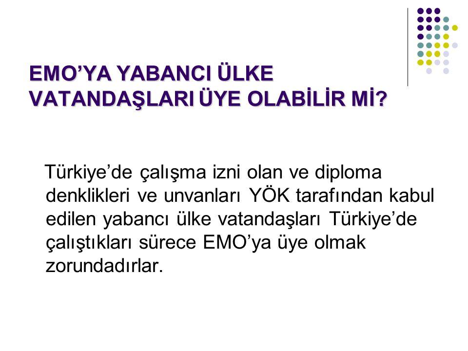 EMO'YA YABANCI ÜLKE VATANDAŞLARI ÜYE OLABİLİR Mİ? Türkiye'de çalışma izni olan ve diploma denklikleri ve unvanları YÖK tarafından kabul edilen yabancı