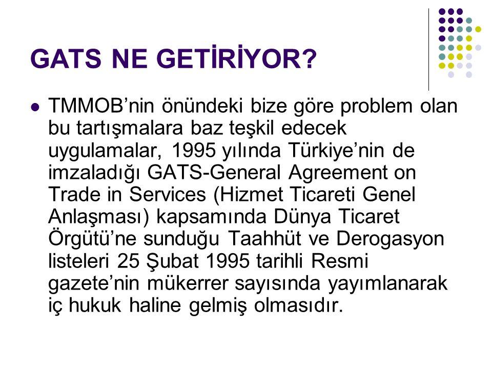 GATS NE GETİRİYOR? TMMOB'nin önündeki bize göre problem olan bu tartışmalara baz teşkil edecek uygulamalar, 1995 yılında Türkiye'nin de imzaladığı GAT