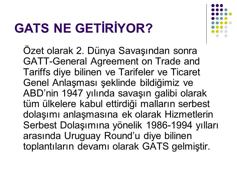 GATS NE GETİRİYOR? Özet olarak 2. Dünya Savaşından sonra GATT-General Agreement on Trade and Tariffs diye bilinen ve Tarifeler ve Ticaret Genel Anlaşm