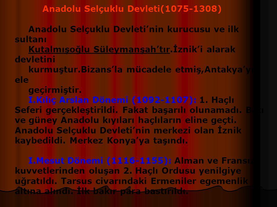 1.Beylikler Dönemi: 1-Danişmentliler(1080-1178) Sivas,Tokat ve Kayseri civarında kurulmuşlardır. 2-Saltuklular(1072-1202) Erzurum-Kars civarında kurul