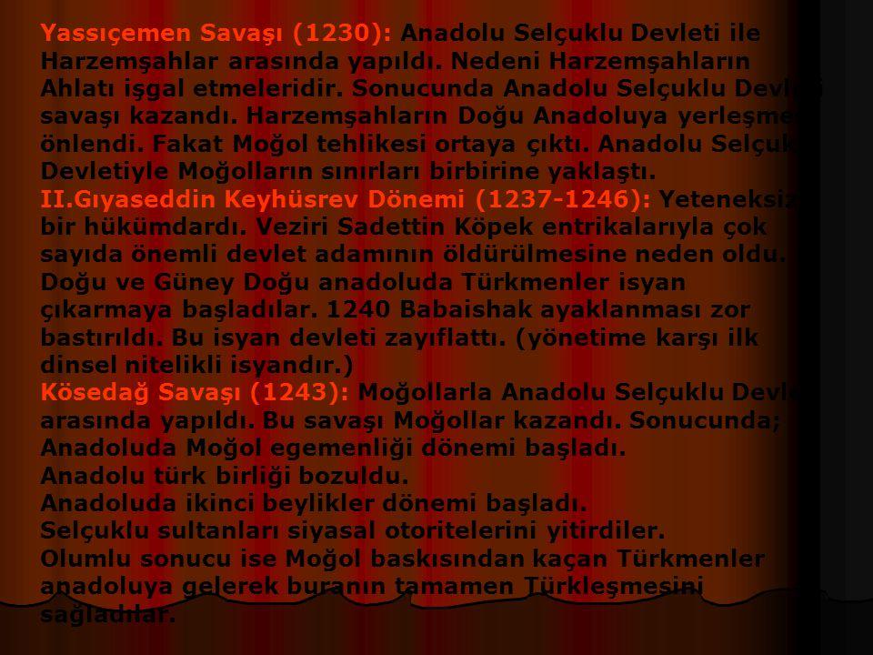 YÜKSELME DÖNEMİ I.Gıyaseddin Keyhüsrev Dönemi (1205-1211): Ticari çalışmalara önem verildi.