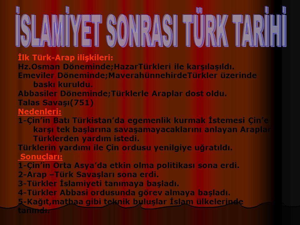 İlk Türk-Arap ilişkileri: Hz.Osman Döneminde;HazarTürkleri ile karşılaşıldı.