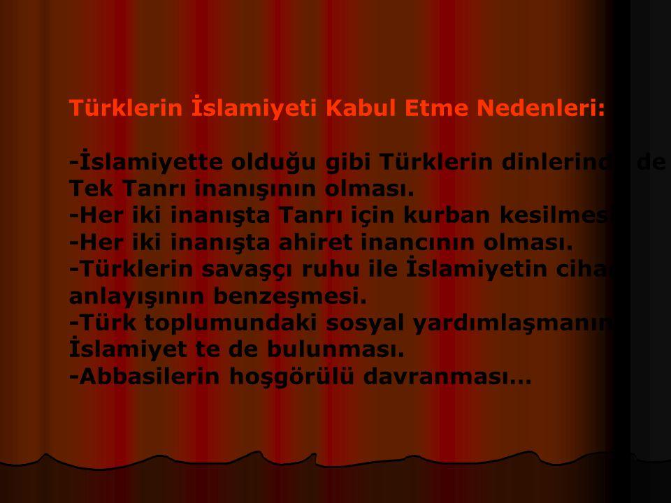Türklerin İslamiyeti Kabul Etme Nedenleri: -İslamiyette olduğu gibi Türklerin dinlerinde de Tek Tanrı inanışının olması.