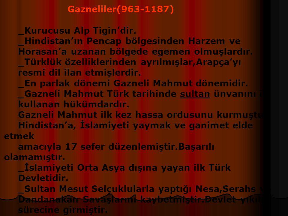 İlk Müslüman Türk Devletleri Karahanlılar(840-1212) _İlk Müslüman Türk Devletidir. _Karluk,Yağma ve Çiğil Türkleri tarafından kuruldu. _Kurucusu Bilge
