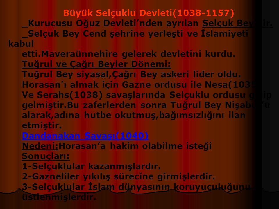 Büyük Selçuklu Devleti(1038-1157) _Kurucusu Oğuz Devleti'nden ayrılan Selçuk Bey'dir.