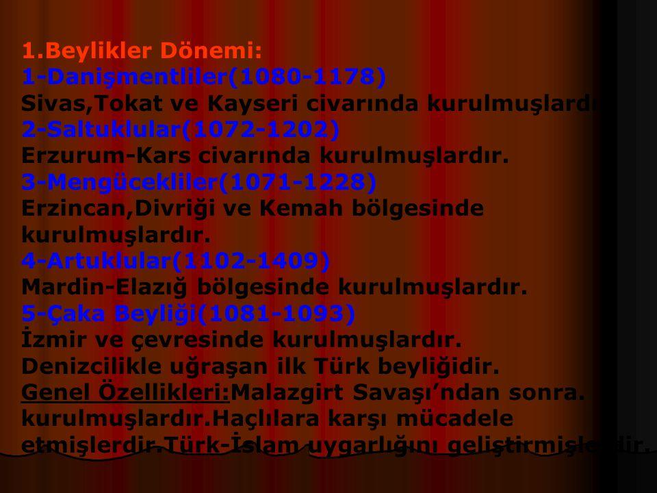 1.Beylikler Dönemi: 1-Danişmentliler(1080-1178) Sivas,Tokat ve Kayseri civarında kurulmuşlardır.