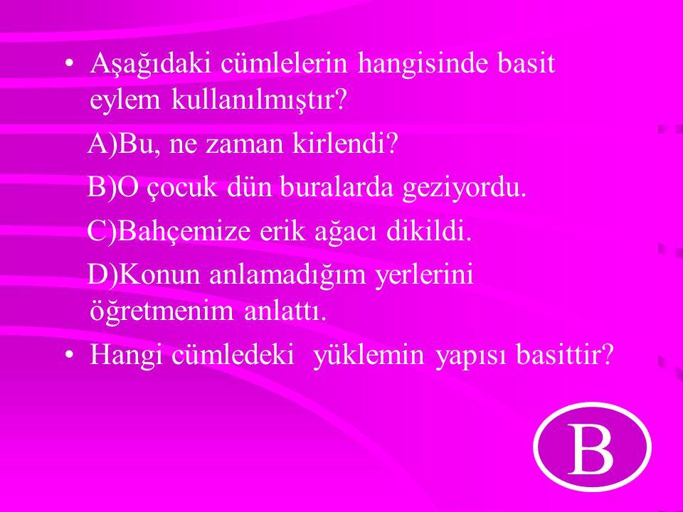 Aşağıdaki cümlelerin yüklemlerin yapı bakımından bir grup oluşturursa hangisi dışta kalır? A)Büyüklerimizin deneyimlerinden yararlanmalıyız. B)Kültürl