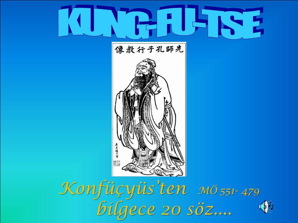 Konfüçyüs'ten MÖ 551- 479 Konfüçyüs'ten MÖ 551- 479 bilgece 20 söz.... bilgece 20 söz....