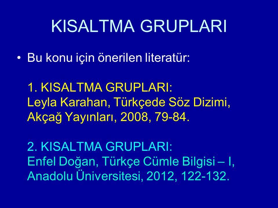 Bu konu için önerilen literatür: 1. KISALTMA GRUPLARI: Leyla Karahan, Türkçede Söz Dizimi, Akçağ Yayınları, 2008, 79-84. 2. KISALTMA GRUPLARI: Enfel D