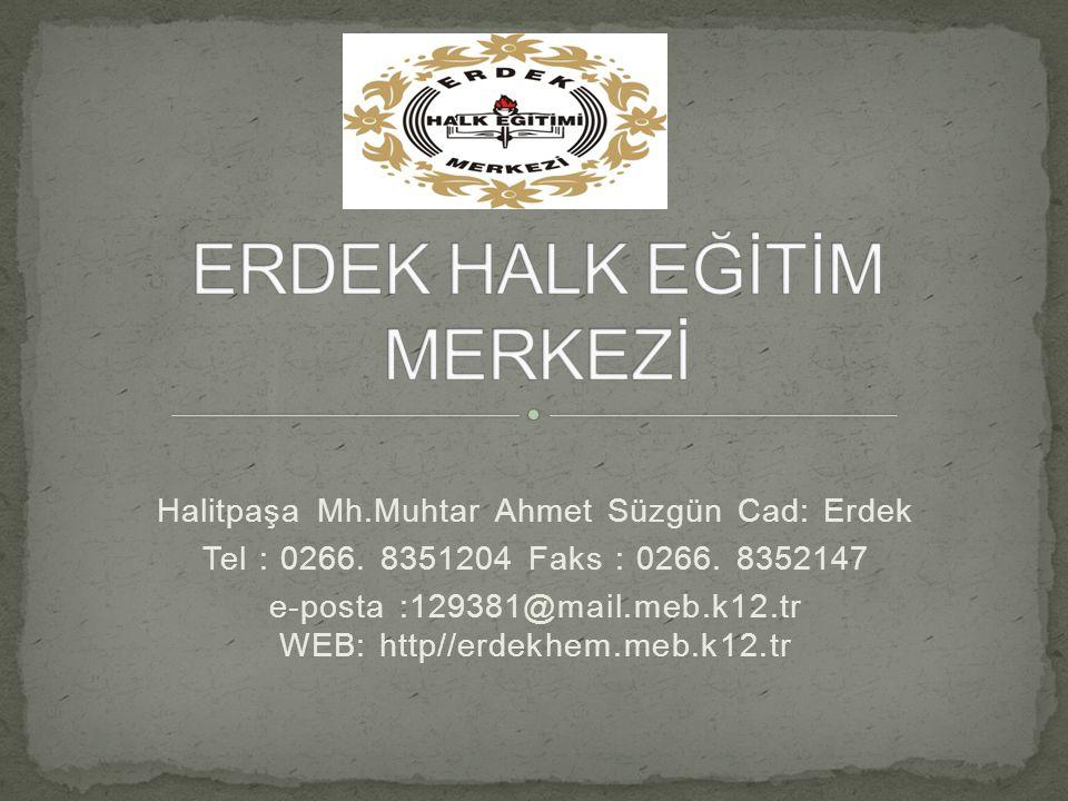 Halitpaşa Mh.Muhtar Ahmet Süzgün Cad: Erdek Tel : 0266. 8351204 Faks : 0266. 8352147 e-posta :129381@mail.meb.k12.tr WEB: http//erdekhem.meb.k12.tr