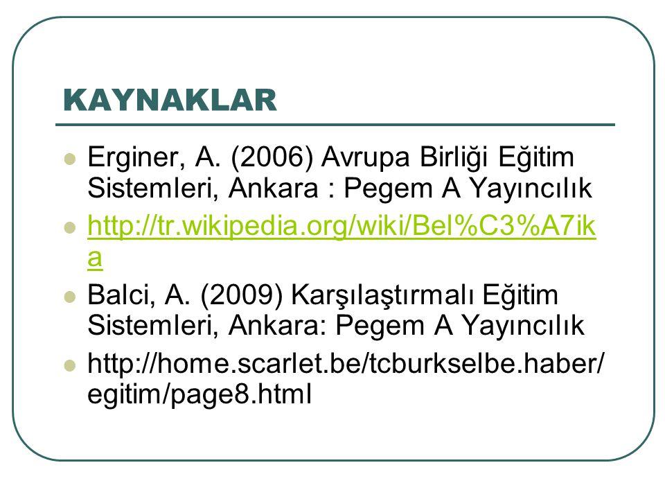KAYNAKLAR Erginer, A. (2006) Avrupa Birliği Eğitim Sistemleri, Ankara : Pegem A Yayıncılık http://tr.wikipedia.org/wiki/Bel%C3%A7ik a http://tr.wikipe
