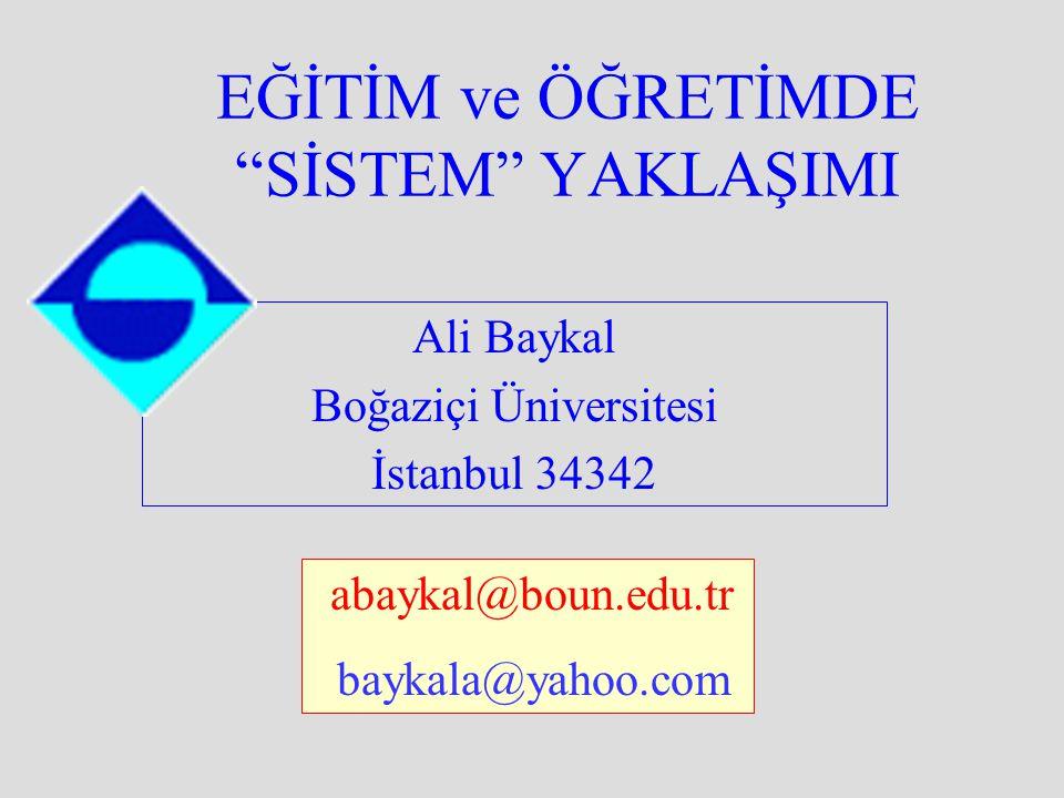 """Ali Baykal Boğaziçi Üniversitesi İstanbul 34342 EĞİTİM ve ÖĞRETİMDE """"SİSTEM"""" YAKLAŞIMI abaykal@boun.edu.tr baykala@yahoo.com"""