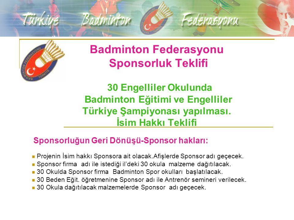 Badminton Federasyonu Sponsorluk Teklifi 30 Engelliler Okulunda Badminton Eğitimi ve Engelliler Türkiye Şampiyonası yapılması.