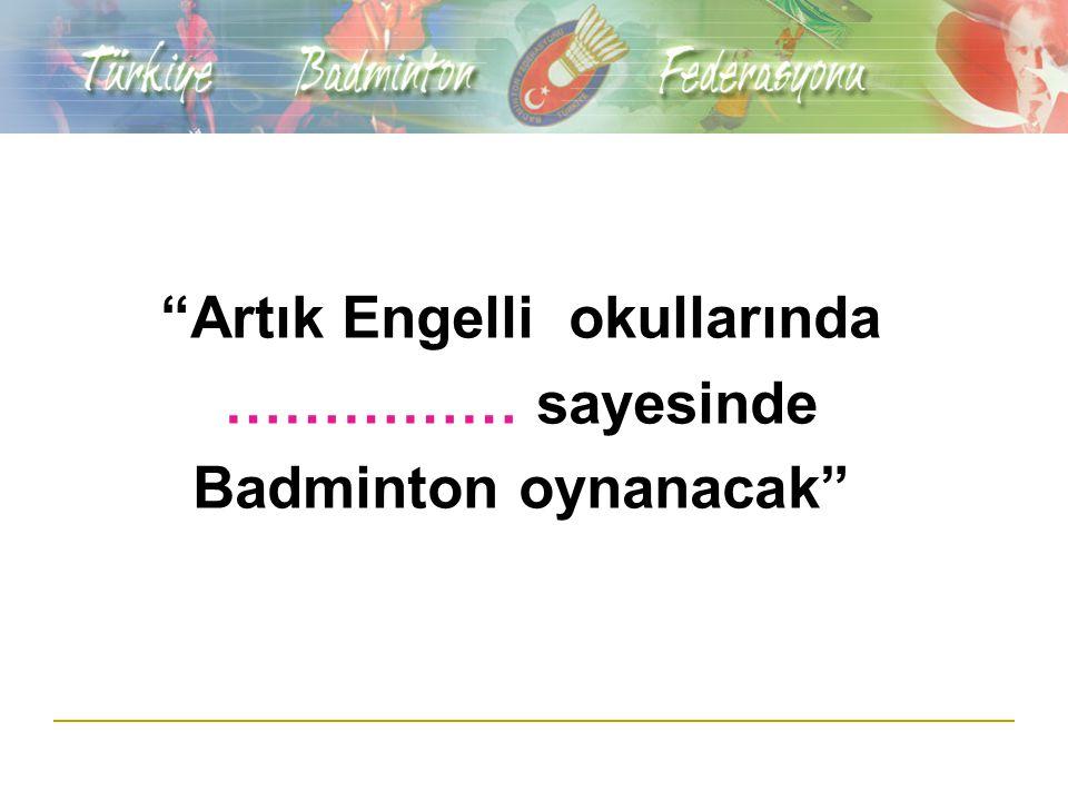 Artık Engelli okullarında …………… sayesinde Badminton oynanacak