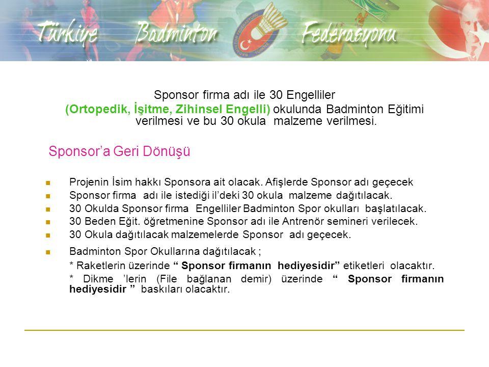 Sponsor firma adı ile 30 Engelliler (Ortopedik, İşitme, Zihinsel Engelli) okulunda Badminton Eğitimi verilmesi ve bu 30 okula malzeme verilmesi.