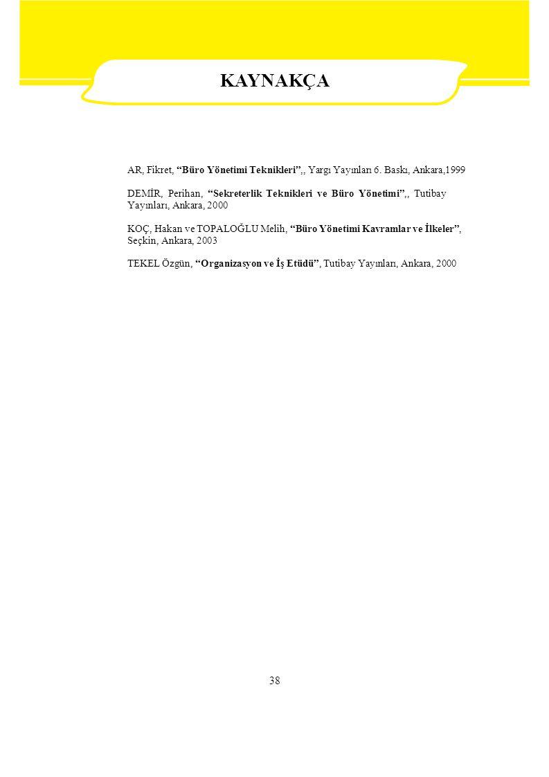 """38 AR, Fikret, """"Büro Yönetimi Teknikleri"""",, Yargı Yayınları 6. Baskı, Ankara,1999 DEMİR, Perihan, """"Sekreterlik Teknikleri ve Büro Yönetimi"""",, Tutibay"""