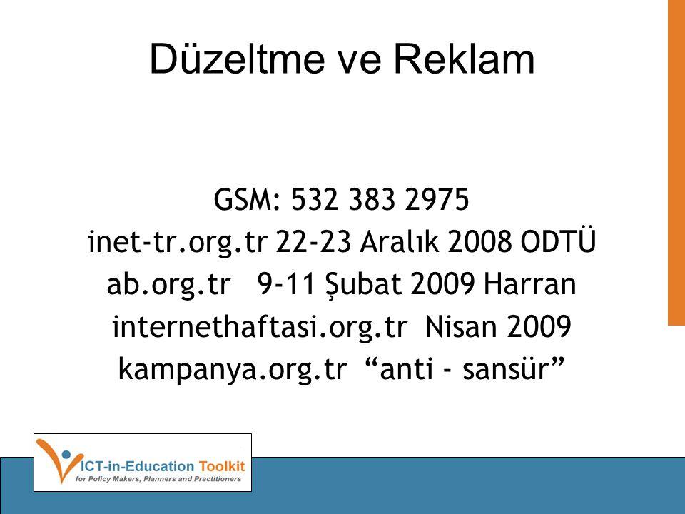 Düzeltme ve Reklam GSM: 532 383 2975 inet-tr.org.tr 22-23 Aralık 2008 ODTÜ ab.org.tr 9-11 Şubat 2009 Harran internethaftasi.org.tr Nisan 2009 kampanya.org.tr anti - sansür