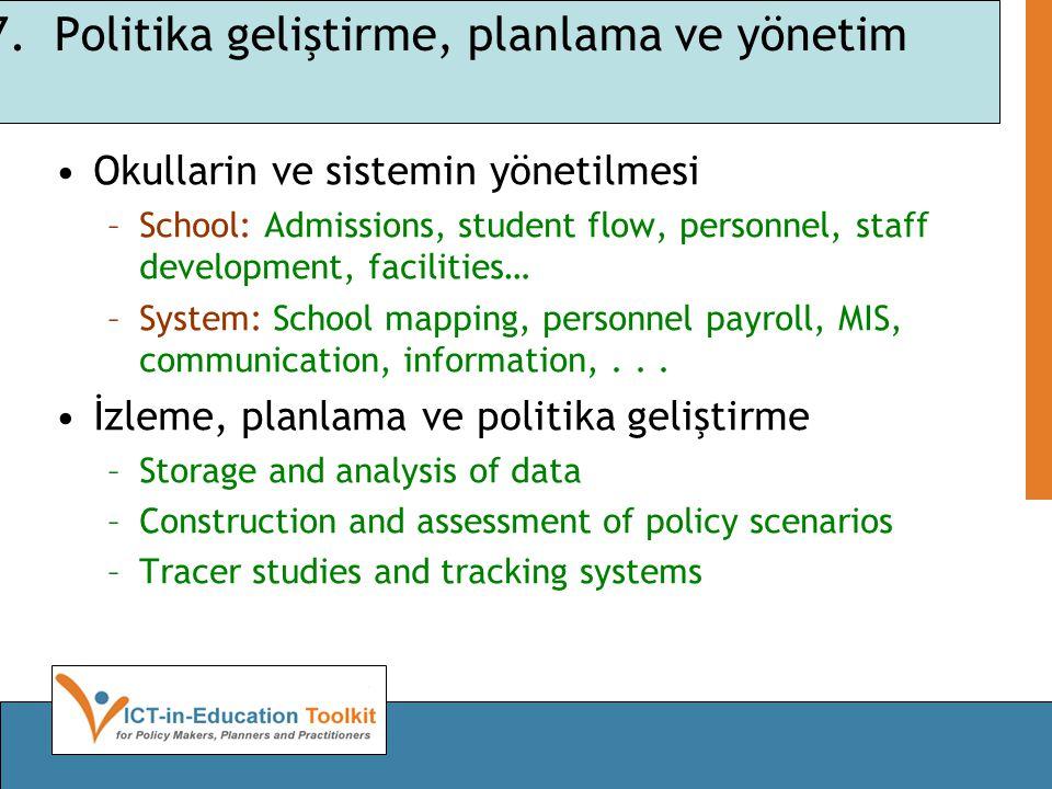 7. Politika geliştirme, planlama ve yönetim Okullarin ve sistemin yönetilmesi –School: Admissions, student flow, personnel, staff development, facilit