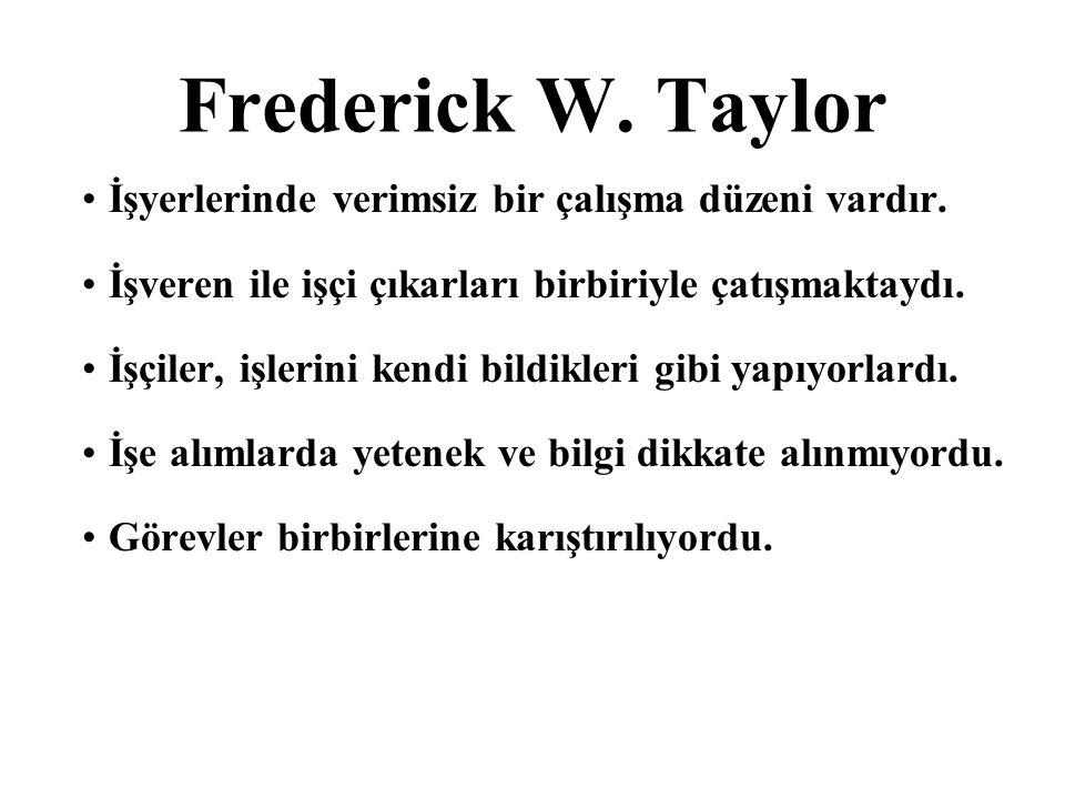 Frederick W.Taylor İşyerlerinde verimsiz bir çalışma düzeni vardır.