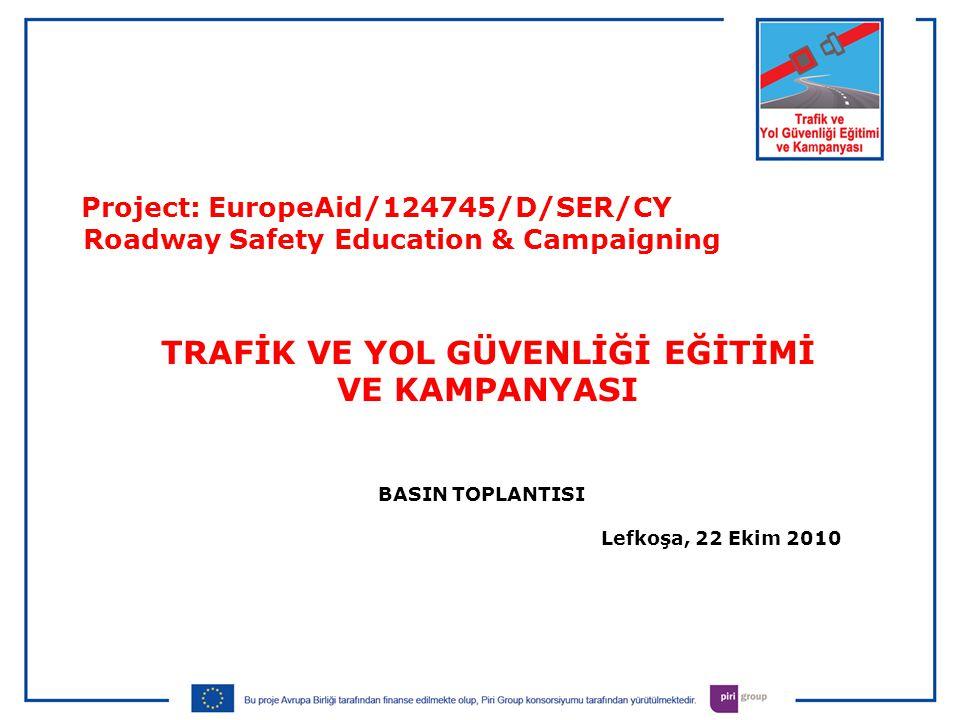 BASIN TOPLANTISI Lefkoşa, 22 Ekim 2010 Project: EuropeAid/124745/D/SER/CY Roadway Safety Education & Campaigning TRAFİK VE YOL GÜVENLİĞİ EĞİTİMİ VE KAMPANYASI