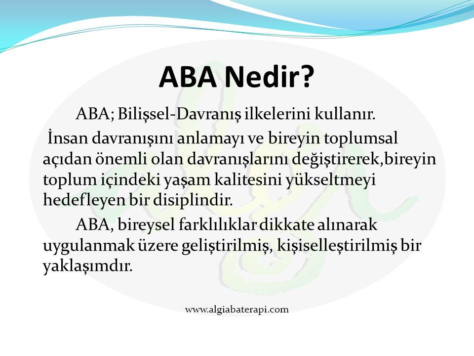 ABA Nedir? ABA; Bilişsel-Davranış ilkelerini kullanır. İnsan davranışını anlamayı ve bireyin toplumsal açıdan önemli olan davranışlarını değiştirerek,