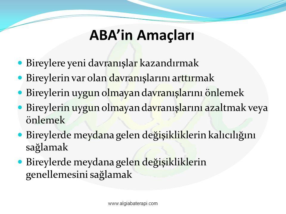 ABA'in Amaçları Bireylere yeni davranışlar kazandırmak Bireylerin var olan davranışlarını arttırmak Bireylerin uygun olmayan davranışlarını önlemek Bi