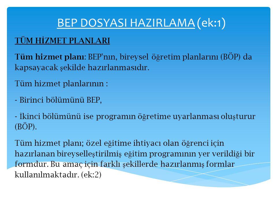 BEP DOSYASI HAZIRLAMA (ek:1) TÜM H İ ZMET PLANLARI Tüm hizmet planı: BEP'nın, bireysel ö ğ retim planlarını (BÖP) da kapsayacak ş ekilde hazırlanmasıd