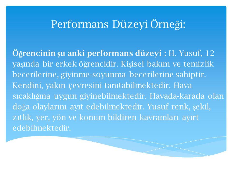 Performans Düzeyi Örne ğ i: Ö ğ rencinin ş u anki performans düzeyi : H. Yusuf, 12 ya ş ında bir erkek ö ğ rencidir. Ki ş isel bakım ve temizlik becer